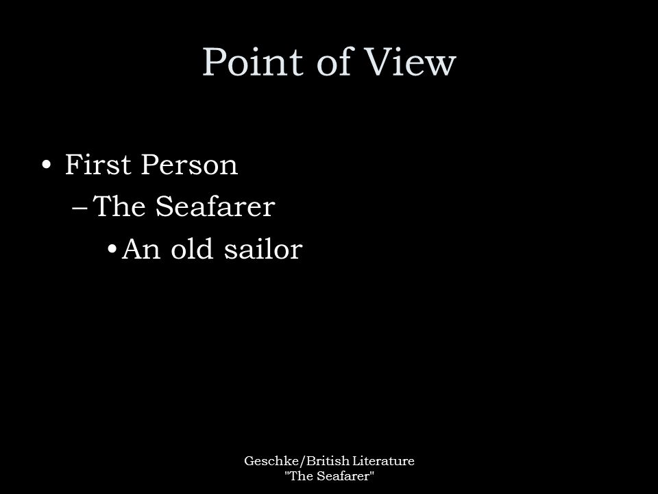 Geschke/British Literature The Seafarer Point of View First Person –The Seafarer An old sailor
