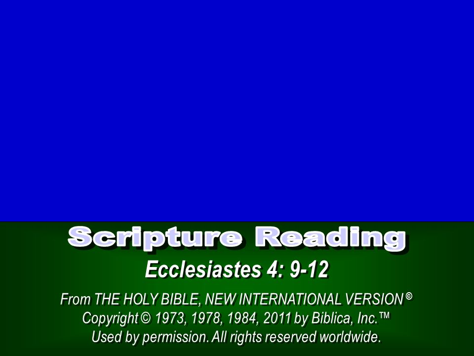 Ecclesiastes 4: 9-12 From THE HOLY BIBLE, NEW INTERNATIONAL VERSION © Copyright © 1973, 1978, 1984, 2011 by Biblica, Inc.™ Used by permission. All rig