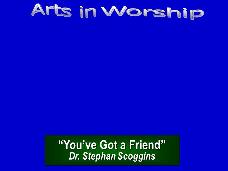 You've Got a Friend Dr. Stephan Scoggins