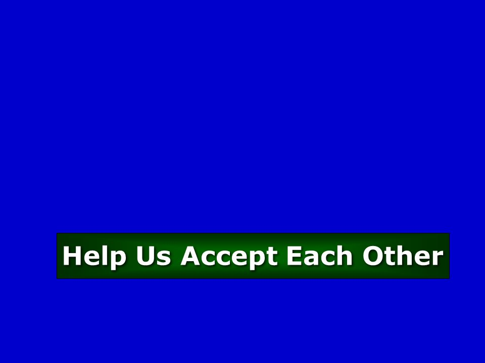 Help Us Accept Each Other