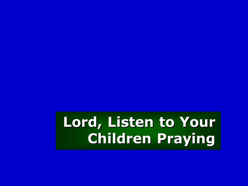 Lord, Listen to Your Children Praying