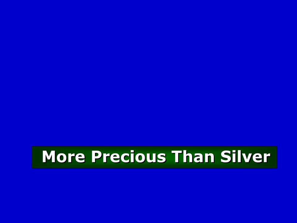 More Precious Than Silver