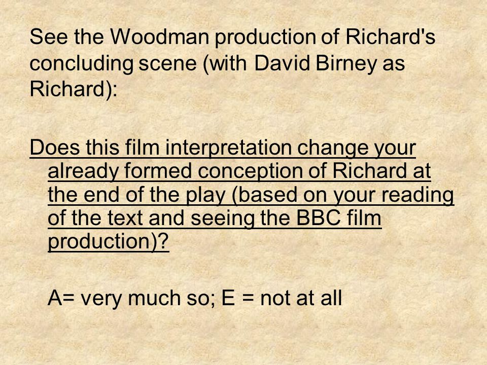 See the Woodman production of Richard's concluding scene (with David Birney as Richard): Does this film interpretation change your already formed conc