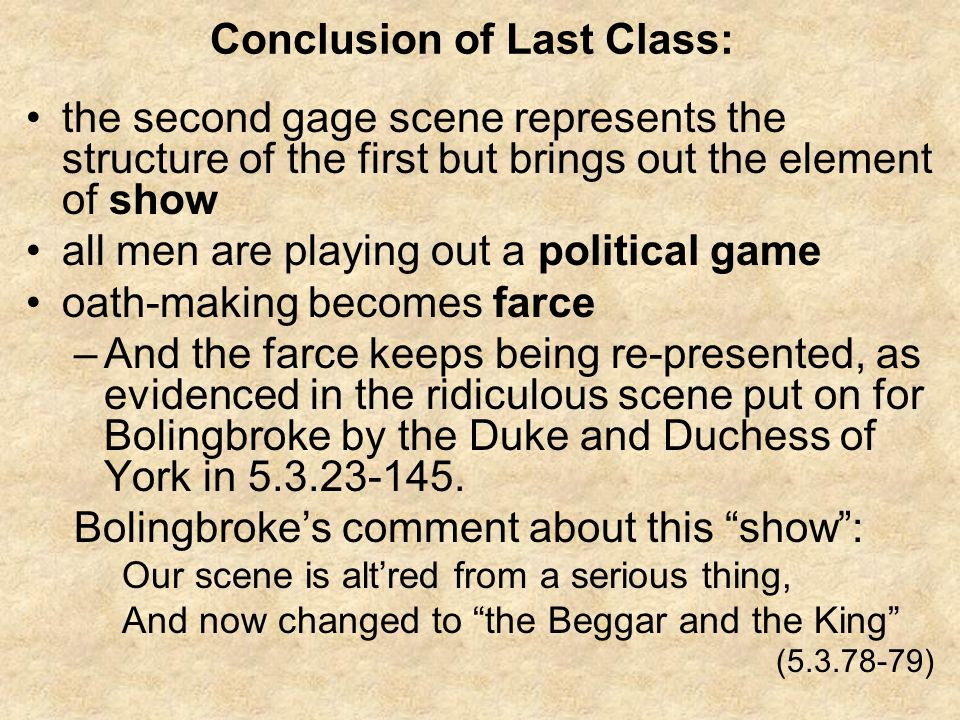 The farcical show in Act 5, which Bolingbroke dubs the Beggar and the King, is a contest between a man/husband (Duke of York) and a woman/wife (Duchess of York) over the life of their son, Aumerle.