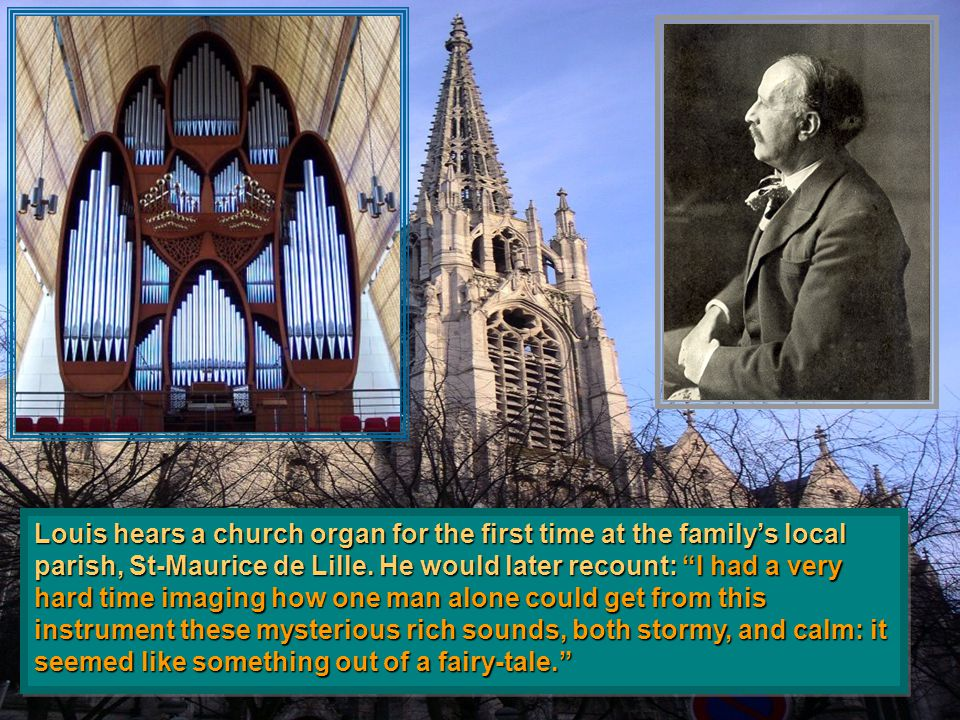 Louis hears a church organ for the first time at the family's local parish, St-Maurice de Lille.