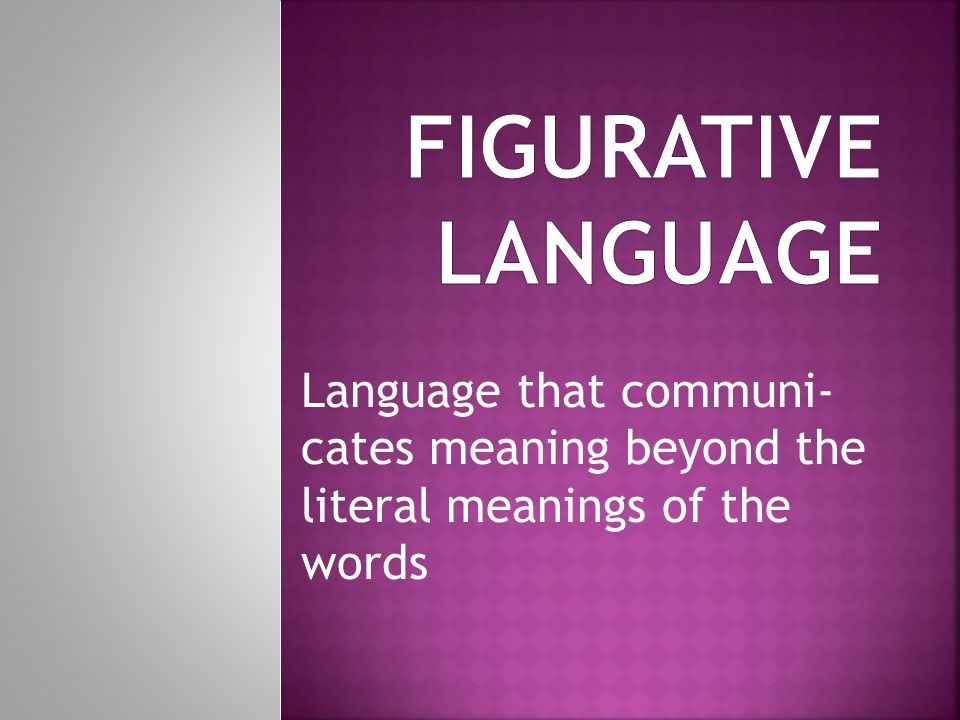 Language that communi- cates meaning beyond the literal meanings of the words