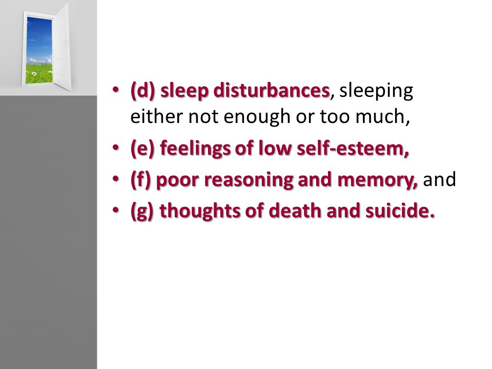 (d) sleep disturbances (d) sleep disturbances, sleeping either not enough or too much, (e) feelings of low self-esteem, (e) feelings of low self-estee