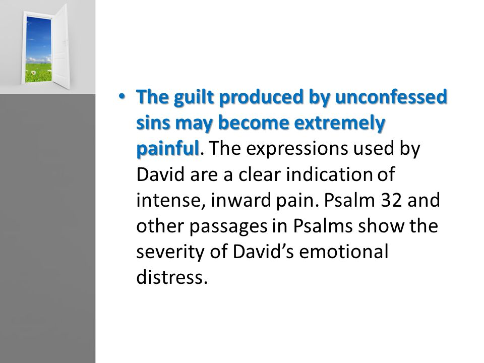 The guilt produced by unconfessed sins may become extremely painful The guilt produced by unconfessed sins may become extremely painful.