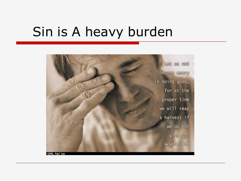 Sin is A heavy burden