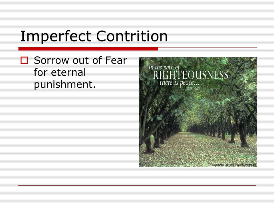 Imperfect Contrition  Sorrow out of Fear for eternal punishment.