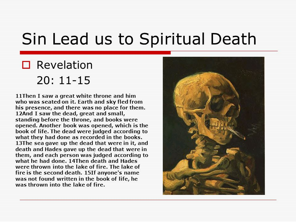 Sin Lead us to Spiritual Death  Revelation 20: 11-15 11Then I saw a great white throne and him who was seated on it.