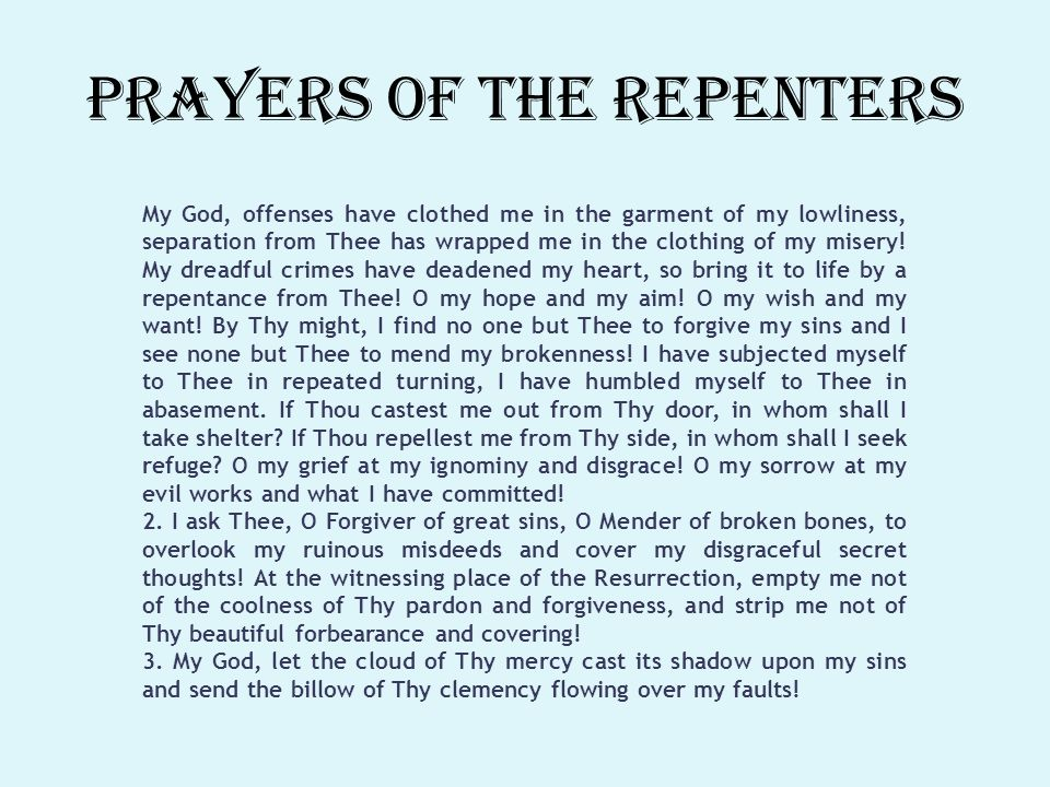 Prayers of the Repenters My God, offenses have clothed me in the garment of my lowliness, separation from Thee has wrapped me in the clothing of my misery.