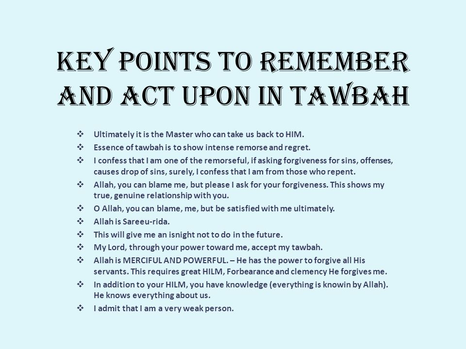 KEY POINTS TO REMEMBER AND ACT UPON IN TAWBAH  Ultimately it is the Master who can take us back to HIM.