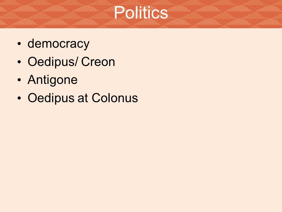 democracy Oedipus/ Creon Antigone Oedipus at Colonus Politics