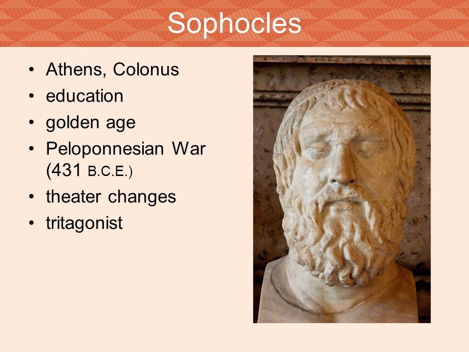 Sophocles Athens, Colonus education golden age Peloponnesian War (431 B.C.E.) theater changes tritagonist