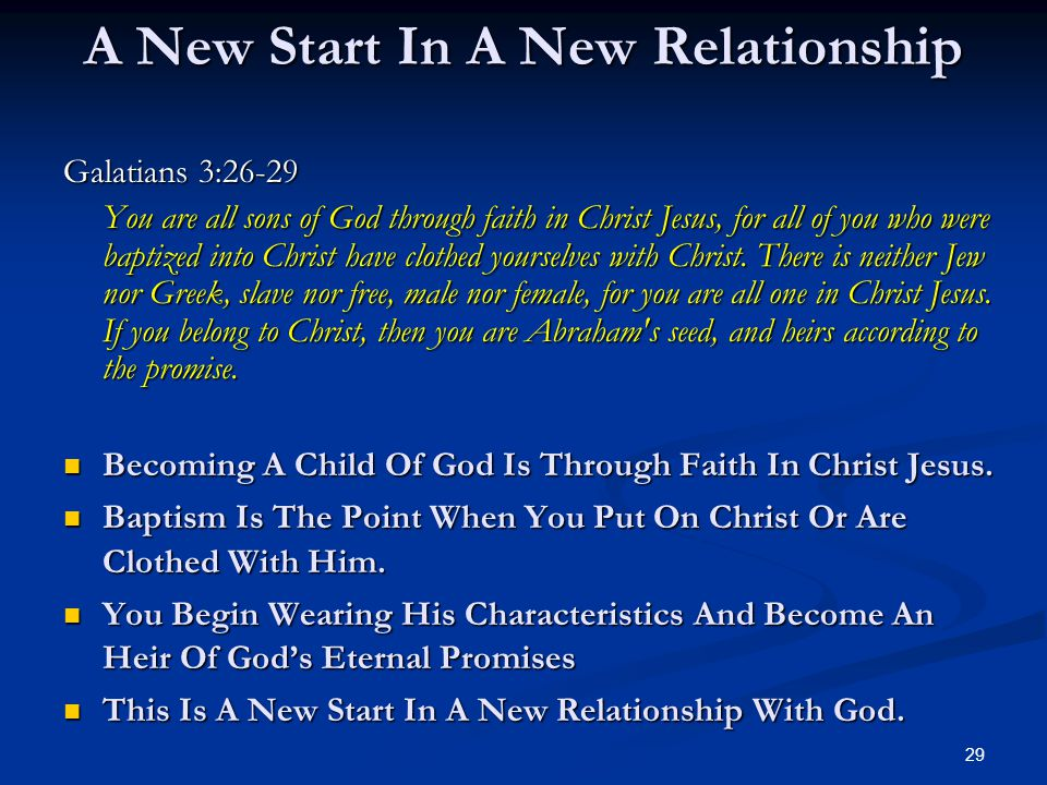 29 A New Start In A New Relationship Galatians 3:26-29 You are all sons of God through faith in Christ Jesus, for all of you who were baptized into Ch