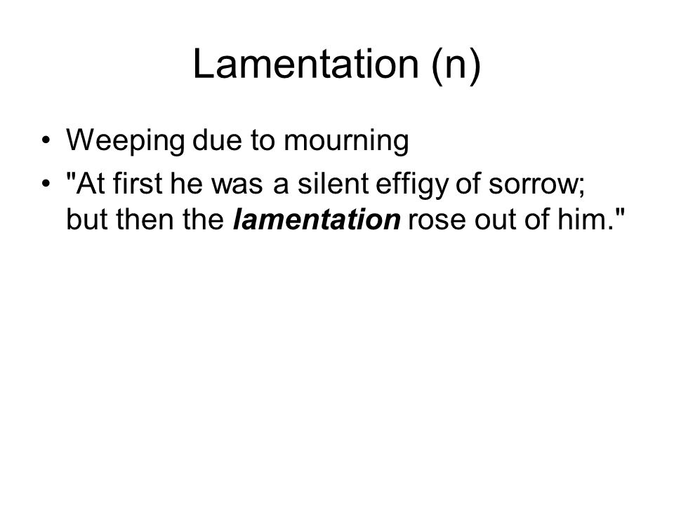 Lamentation (n) Weeping due to mourning