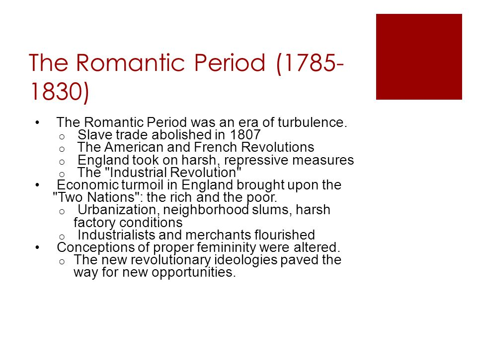 The Romantic Period (1785- 1830) The Romantic Period was an era of turbulence.