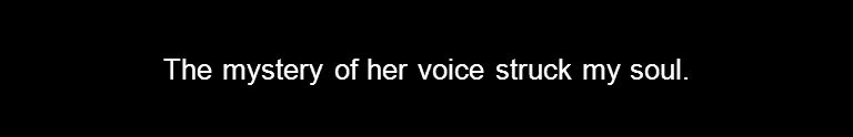 The mystery of her voice struck my soul.
