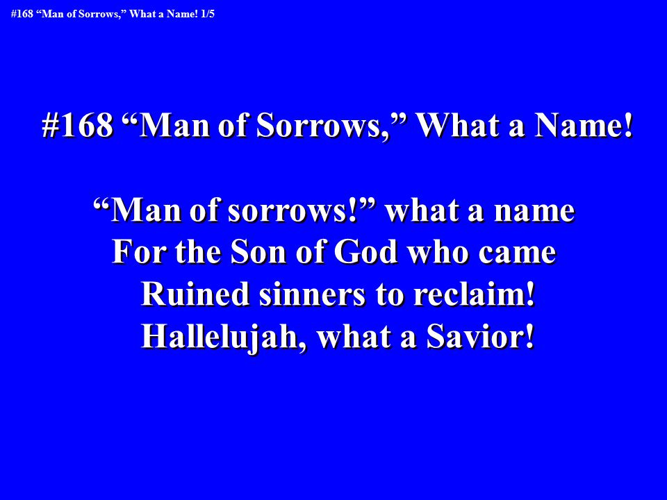 #168 Man of Sorrows, What a Name.