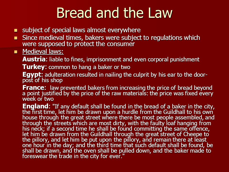 Bread and the Law subject of special laws almost everywhere subject of special laws almost everywhere Since medieval times, bakers were subject to reg