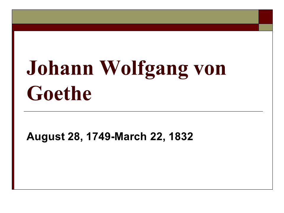 Johann Wolfgang von Goethe August 28, 1749-March 22, 1832