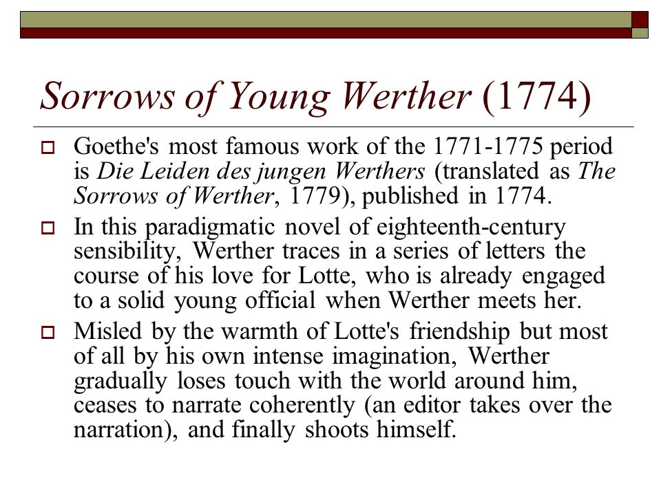 Sorrows of Young Werther (1774)  Goethe s most famous work of the 1771-1775 period is Die Leiden des jungen Werthers (translated as The Sorrows of Werther, 1779), published in 1774.