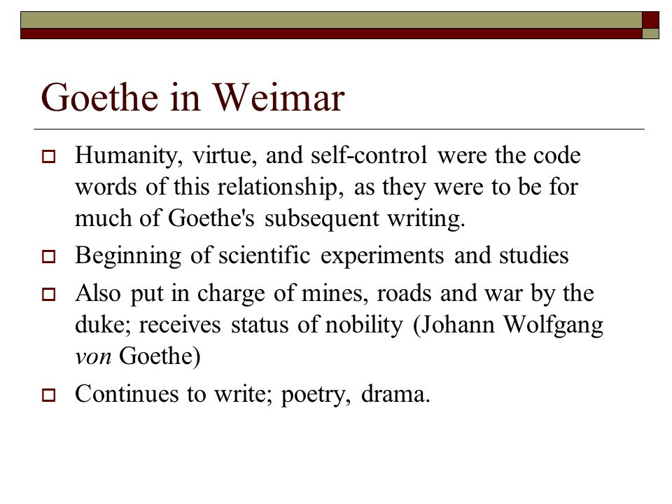 Goethe in Weimar  Humanity, virtue, and self-control were the code words of this relationship, as they were to be for much of Goethe s subsequent writing.