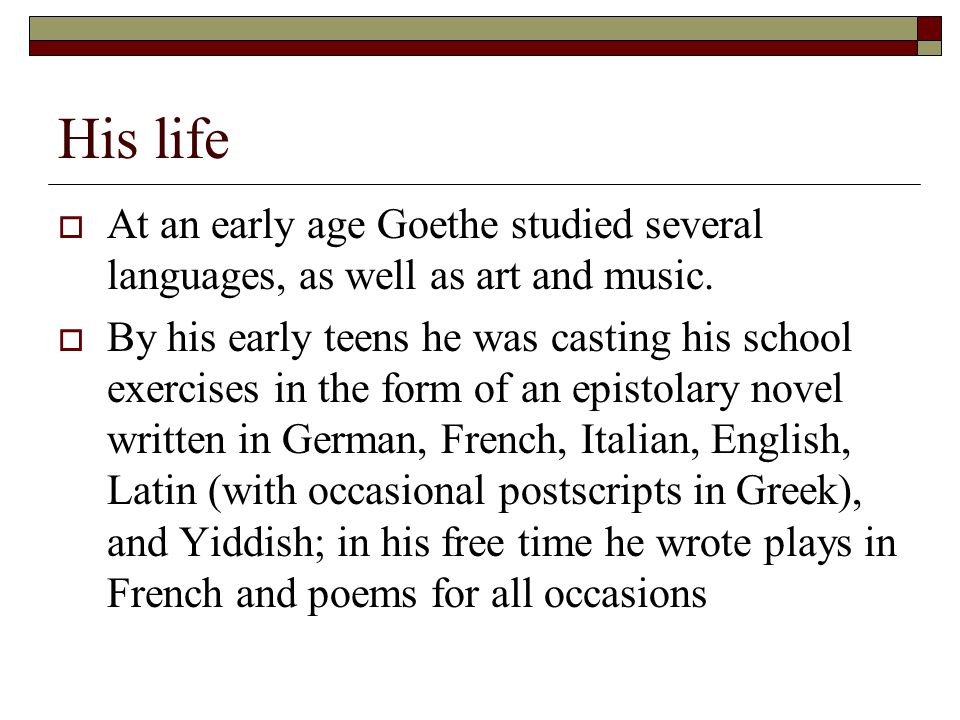 His life  At an early age Goethe studied several languages, as well as art and music.