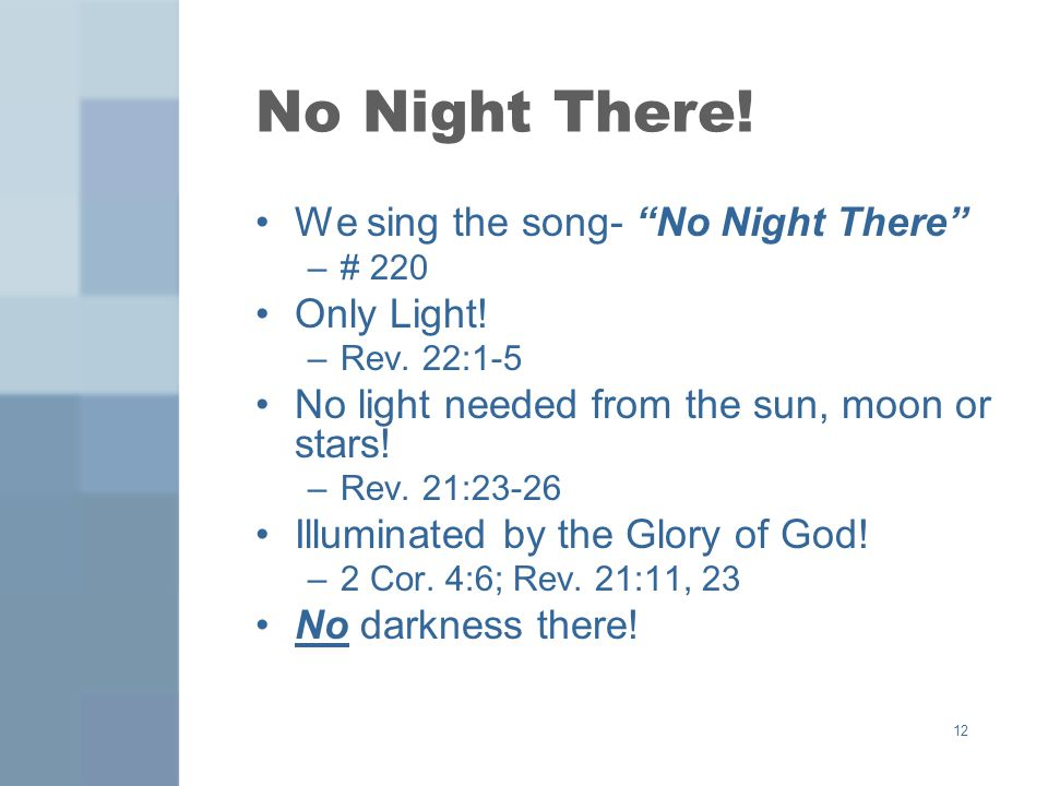 12 No Night There. We sing the song- No Night There –# 220 Only Light.