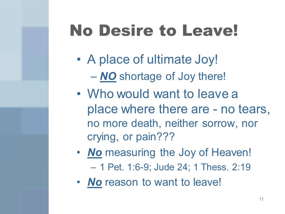 13 No Desire to Leave. A place of ultimate Joy. –NO shortage of Joy there.