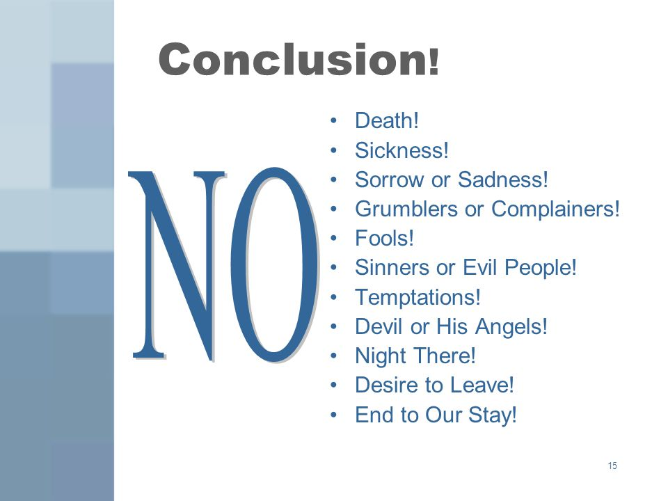 15 Conclusion . Death. Sickness. Sorrow or Sadness.