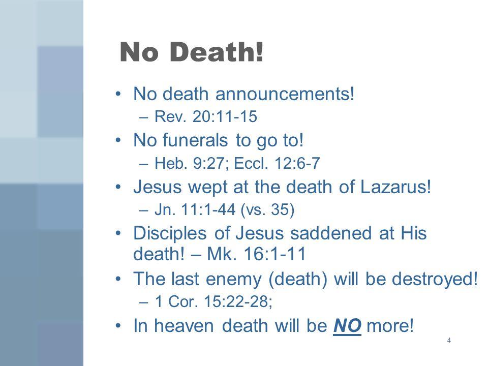 4 No Death. No death announcements. –Rev. 20:11-15 No funerals to go to.