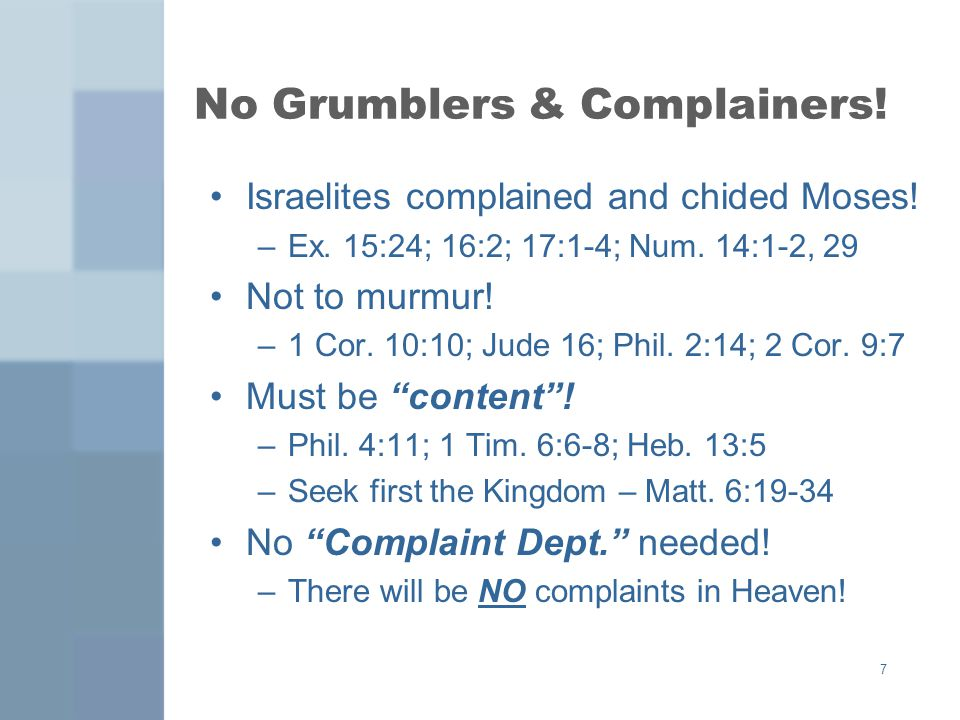 7 No Grumblers & Complainers. Israelites complained and chided Moses.