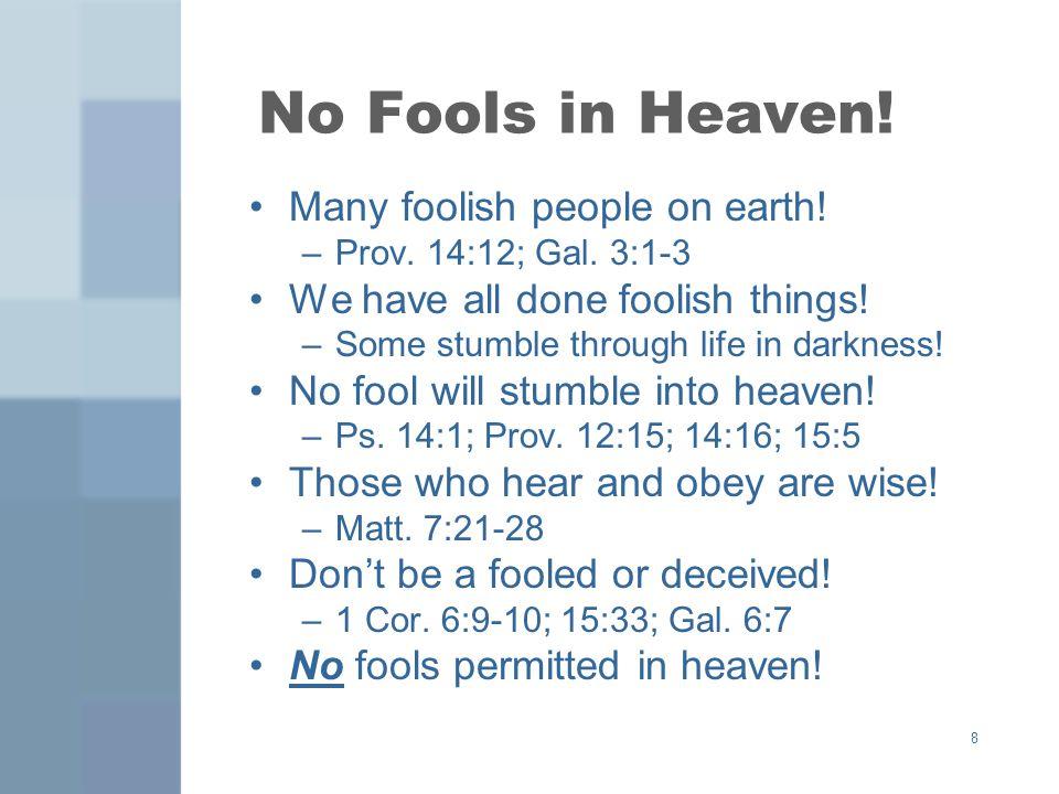 8 No Fools in Heaven. Many foolish people on earth.