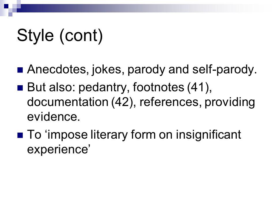 Style (cont) Anecdotes, jokes, parody and self-parody.