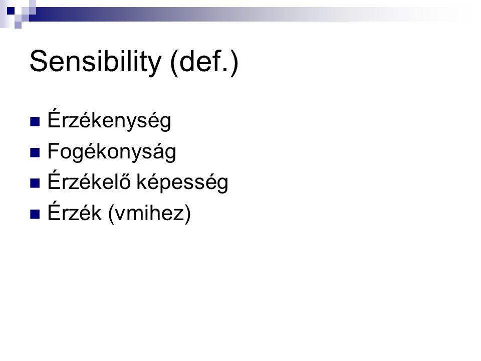 Sensibility (def.) Érzékenység Fogékonyság Érzékelő képesség Érzék (vmihez)