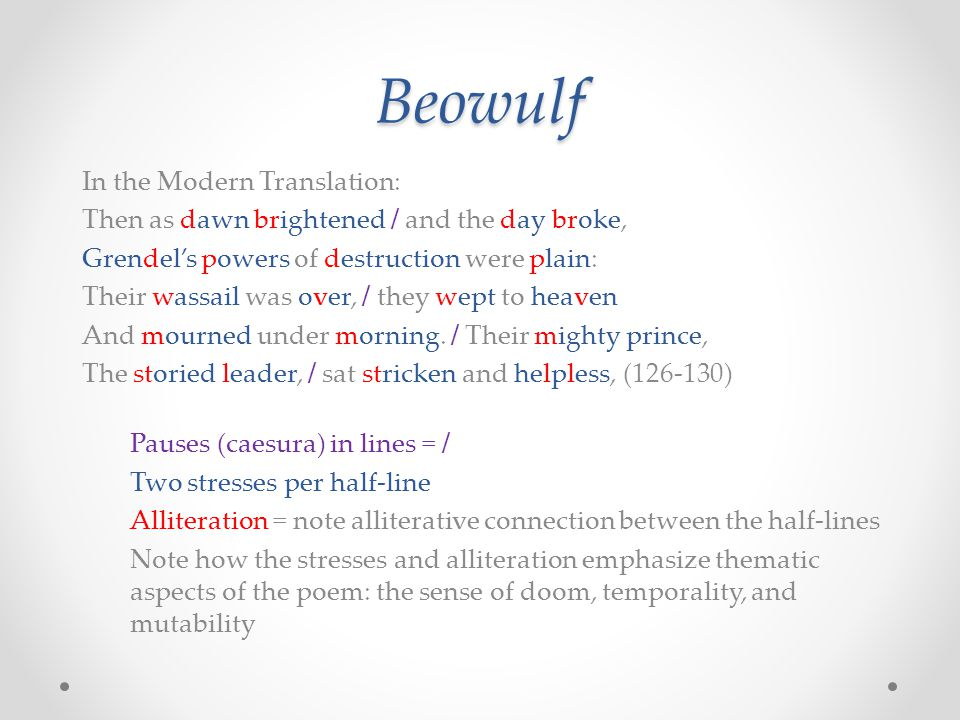 Beowulf In the Modern Translation: Then as dawn brightened / and the day broke, Grendel's powers of destruction were plain: Their wassail was over, /