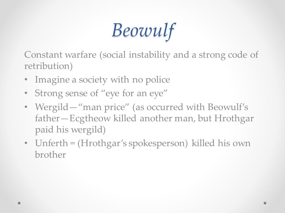 "Beowulf Constant warfare (social instability and a strong code of retribution) Imagine a society with no police Strong sense of ""eye for an eye"" Wergi"