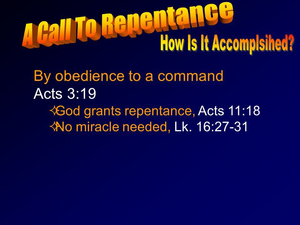 By obedience to a command Acts 3:19 GGod grants repentance, Acts 11:18 NNo miracle needed, Lk.