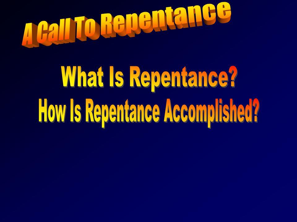 Repentance: A recurring theme Eze. 18:30-32; 2 Pt. 3:9  Admit error  Change