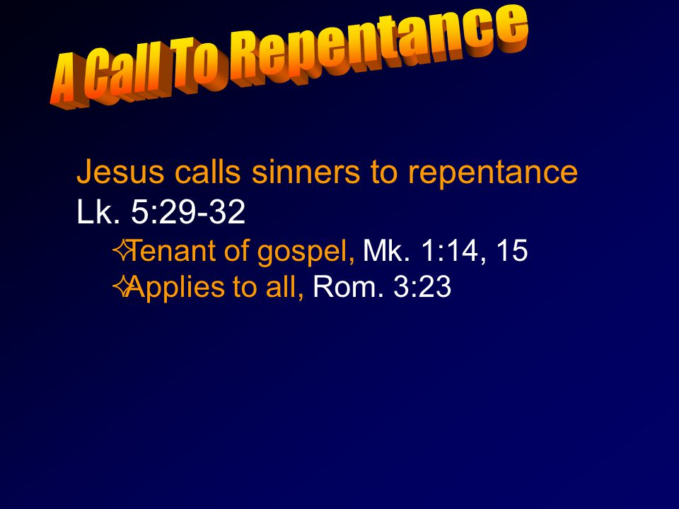 Jesus calls sinners to repentance Lk. 5:29-32  Tenant of gospel, Mk.
