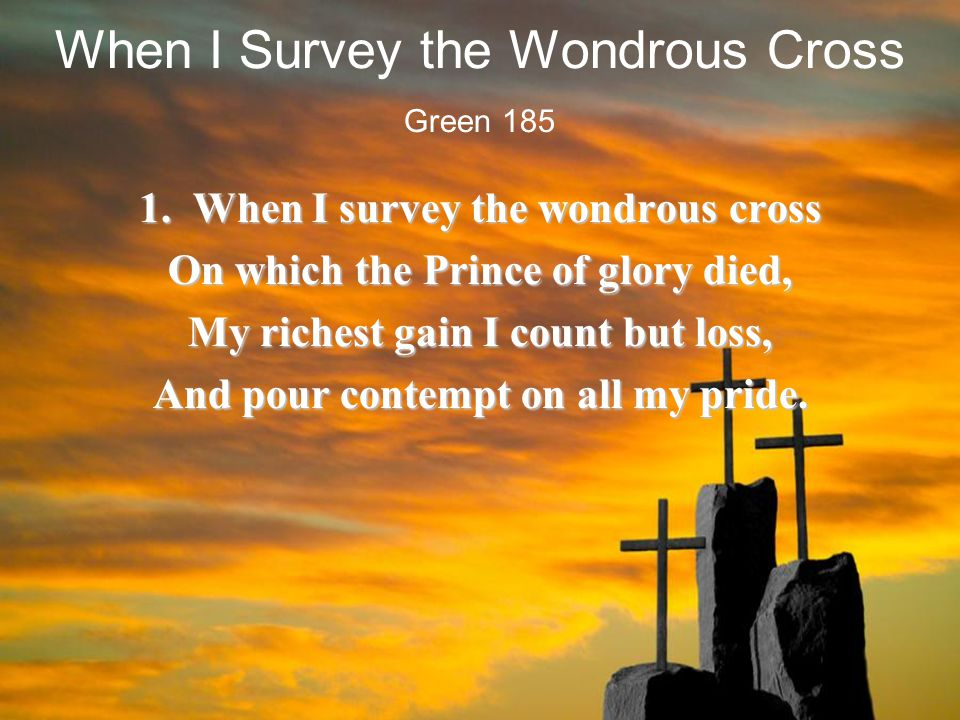 When I Survey the Wondrous Cross 1.