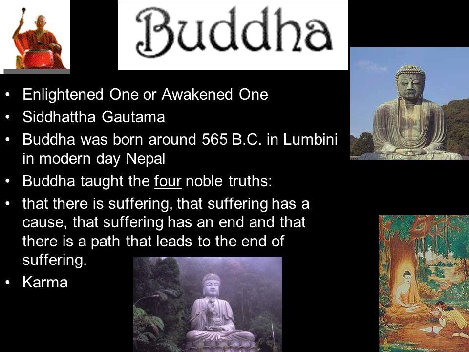 Enlightened One or Awakened One Siddhattha Gautama Buddha was born around 565 B.C.
