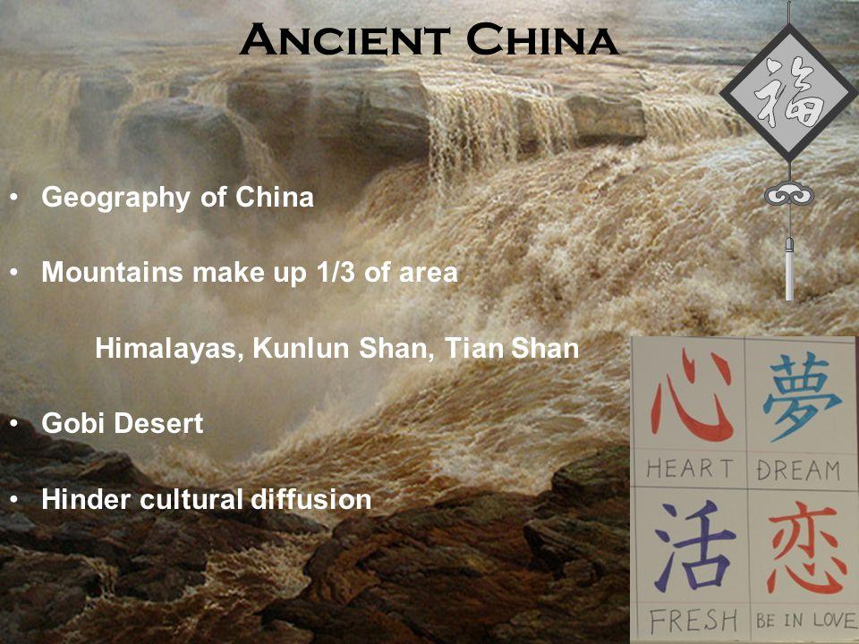 Geography of China Mountains make up 1/3 of area Himalayas, Kunlun Shan, Tian Shan Gobi Desert Hinder cultural diffusion Ancient China