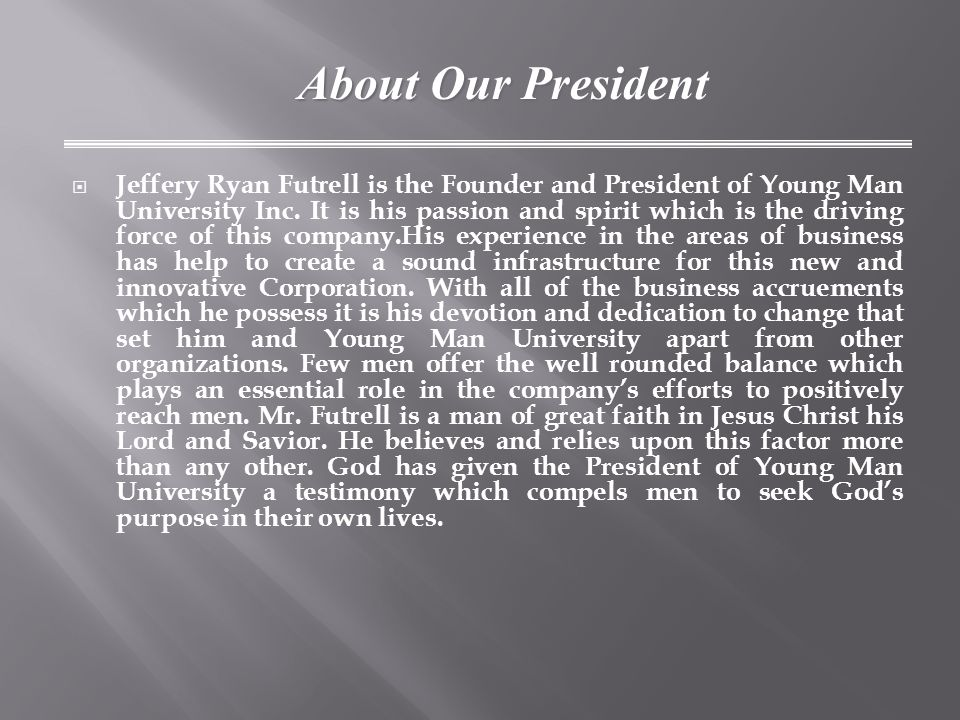  Jeffery Ryan Futrell is the Founder and President of Young Man University Inc.
