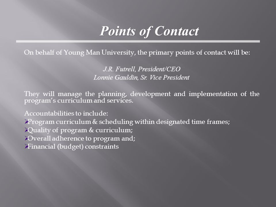Points of Contact On behalf of Young Man University, the primary points of contact will be: J.R.