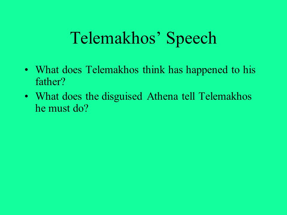 Telemakhos' Speech What does Telemakhos think has happened to his father? What does the disguised Athena tell Telemakhos he must do?