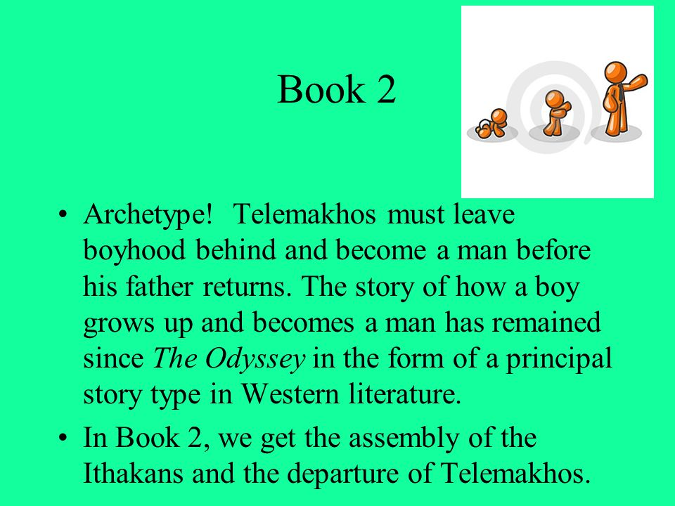 Book 2 Archetype! Telemakhos must leave boyhood behind and become a man before his father returns. The story of how a boy grows up and becomes a man h