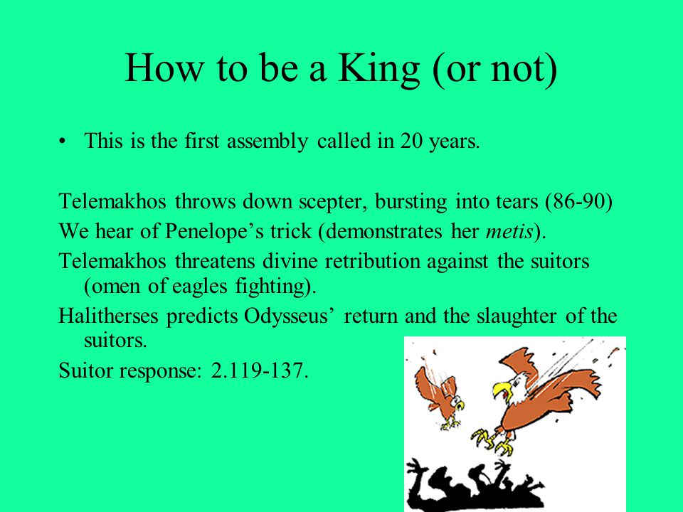 How to be a King (or not) This is the first assembly called in 20 years. Telemakhos throws down scepter, bursting into tears (86-90) We hear of Penelo